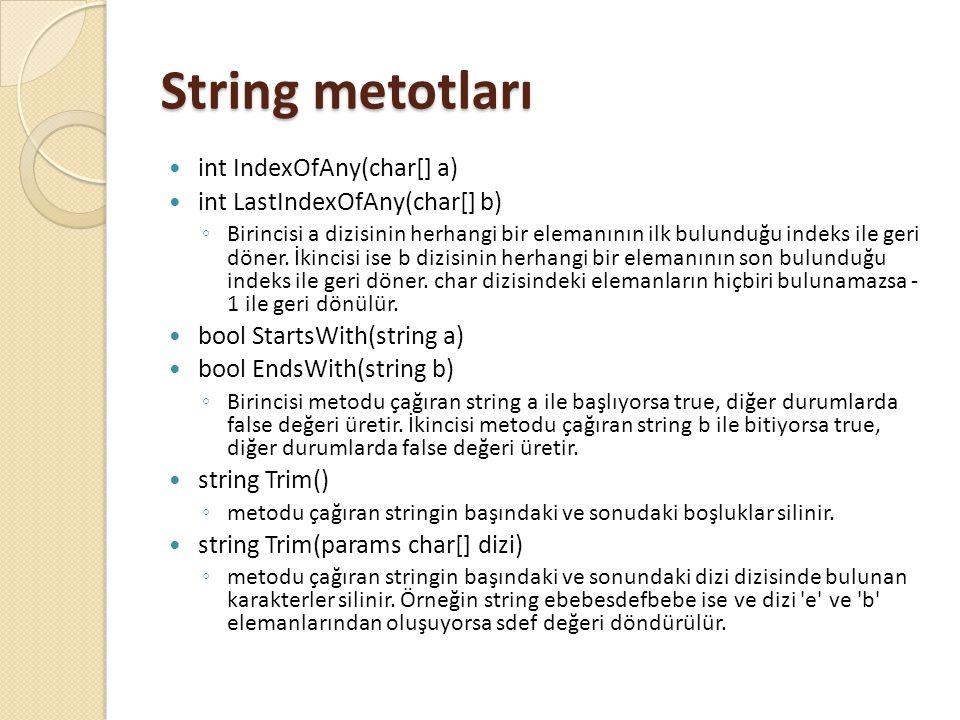 String metotları int IndexOfAny(char[] a) int LastIndexOfAny(char[] b)